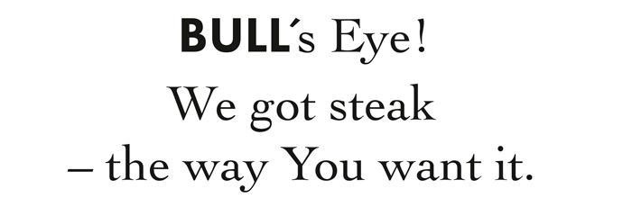 Bull's eye! We got steak the way You want it.